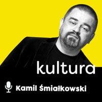 Podcast - #06 Elementarne braki w kulturze: Wojciech Chmielarz, Karol Tomaszewski - Kamil Śmiałkowski