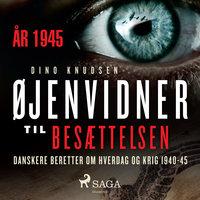 Øjenvidner til besættelsen - år 1945 - Dino Knudsen
