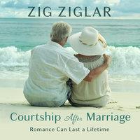Courtship After Marriage - Zig Ziglar