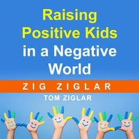 Raising Positive Kids in a Negative World - Zig Ziglar