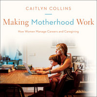 Making Motherhood Work - Caitlyn Collins
