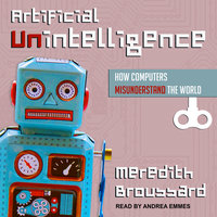 Artificial Unintelligence - Meredith Broussard