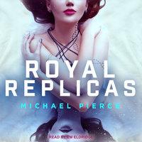 Royal Replicas - Michael Pierce