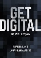 Get digital or die trying - Jonas Hammarberg,Arash Gilan