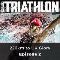 226km to UK Glory - 220 Triathlon, Episode 2 - Jack Sexty,Matt Baird
