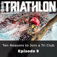 Ten Reasons to Join a Tri Club - 220 Triathlon, Episode 9 - Martyn Brunt