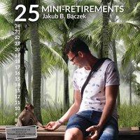 25 mini-retirements - Jakub B. Bączek