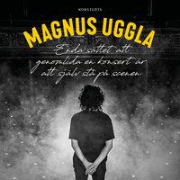 Enda sättet att genomlida en konsert är att själv stå på scenen - Magnus Uggla