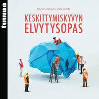 Keskittymiskyvyn elvytysopas - Minna Huotilainen, Mona Moisala