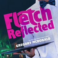 Fletch Reflected - Gregory Mcdonald