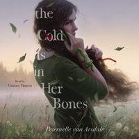 The Cold Is in Her Bones - Peternelle van Arsdale