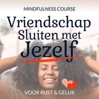 Vriendschap sluiten met jezelf: Meditatie en mindfulness cursus voor meer rust en geluk - Suzan van der Goes