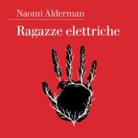 Ragazze elettriche - Naomi Alderman