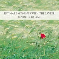 Intimate Moments with the Savior - Ken Gire