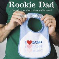 Rookie Dad - David Jacobsen