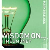 Wisdom On ... Time and Money - Mark Matlock