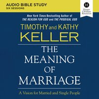 The Meaning of Marriage: Audio Bible Studies - Timothy Keller, Kathy Keller