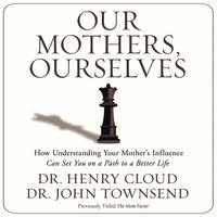 Our Mothers, Ourselves - John Townsend,Henry Cloud
