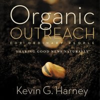 Organic Outreach for Ordinary People - Kevin G. Harney