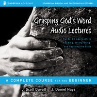 Grasping God's Word: Audio Lectures - J. Daniel Hays, J. Scott Duvall