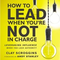 How to Lead When You're Not in Charge - Clay Scroggins