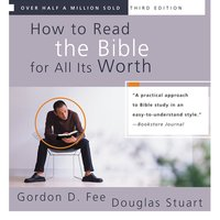 How to Read the Bible for All Its Worth - Gordon D. Fee,Douglas Stuart