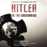 Hitler In the Crosshairs - Maurice Possley,John D. Woodbridge