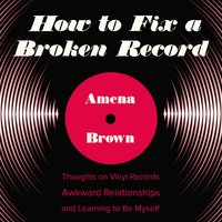 How to Fix a Broken Record - Amena Brown