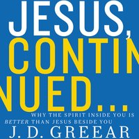 Jesus, Continued… - J.D. Greear