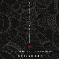 Kill the Spider - Carlos Whittaker