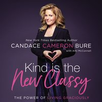 Kind Is the New Classy - Candace Cameron Bure