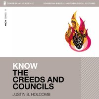Know the Creeds and Councils: Audio Lectures - Justin S. Holcomb