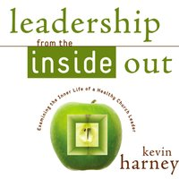 Leadership from the Inside Out - Kevin G. Harney
