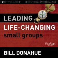 Leading Life-Changing Small Groups: Audio Lectures - Bill Donahue