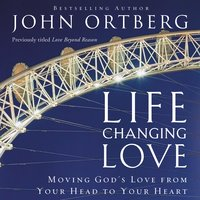 Life-Changing Love - John Ortberg