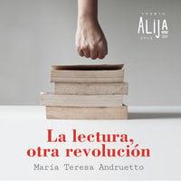 La lectura, otra revolución - María Teresa Andruetto