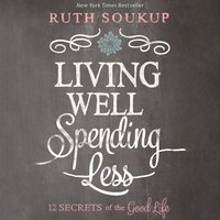 Living Well, Spending Less - Ruth Soukup