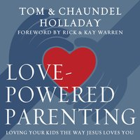Love-Powered Parenting - Tom Holladay,Chaundel Holladay