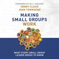 Making Small Groups Work - John Townsend, Henry Cloud