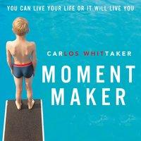 Moment Maker - Carlos Whittaker