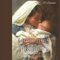 Mothers of the Bible - Ann Spangler, Jean E. Syswerda