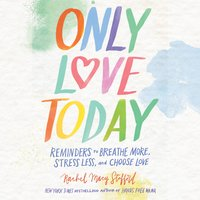 Only Love Today - Rachel Macy Stafford
