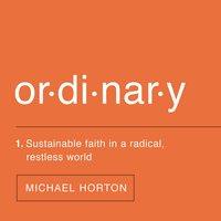 Ordinary - Michael Horton