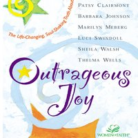 Outrageous Joy - Patsy Clairmont, Sheila Walsh, Barbara Johnson, Marilyn Meberg, Luci Swindoll, Thelma Wells