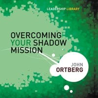 Overcoming Your Shadow Mission - John Ortberg
