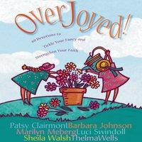 Overjoyed! - Patsy Clairmont, Sheila Walsh, Barbara Johnson, Marilyn Meberg, Luci Swindoll, Thelma Wells