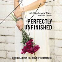 Perfectly Unfinished - Andrea Logan White