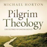 Pilgrim Theology - Michael Horton