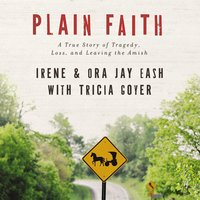 Plain Faith - Irene Eash, Ora Jay Eash
