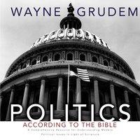 Politics - According to the Bible - Wayne A. Grudem